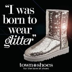 Quotes| I was born to wear glitter.  @uggfashionau @townshoes Find them here: http://ts.townshoes.ca/store/townShoes/en/