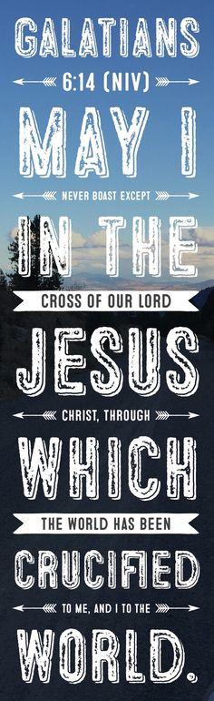 Galatians 6:14 (NIV)