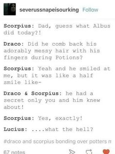 That's my favourite of those 'Scorpius talks to Draco about Albus' things. I siriusly believe that Draco would be just as excited as Scorpius instead of being annoyed by it-- cause drarry Harry Potter Texts, Harry Potter Comics, Harry Potter Ships, Harry Potter Anime, Harry Potter Universal, Harry Potter Characters, Harry Potter World, Harry Potter Draco Malfoy, Harry Potter Cursed Child