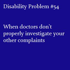 Disability Problem #54: When doctors don't properly investigate your other complaints. Because all my health issues are automatically assumed to be diabetes-related.