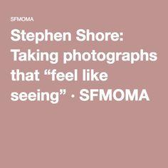 "Stephen Shore: Taking photographs that ""feel like seeing"" · SFMOMA Stephen Shore, San Francisco Museums, Feel Like, Modern Art, Photographs, Concept, Feelings, Photos, Contemporary Art"