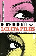 Getting to the Good Part by Lolita Files: Reesy Snowden & Misty Fine have been friends since childhood. Misty's work life is thriving & she has found Mr. Right at last. Although Reesy's trying to be happy for her friend, she is troubled by this intrusion into the one friendship that has always...