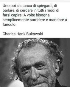 Verona, Charles Bukowski, Italian Quotes, Hate People, Love Words, Sentences, Einstein, Quotations, Positivity