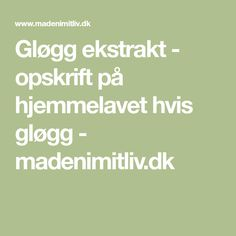 Gløgg ekstrakt - opskrift på hjemmelavet hvis gløgg - madenimitliv.dk