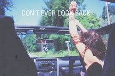 don't ever look back... no matter how much you want to...