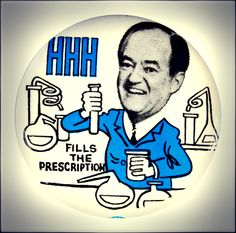 """""""HHH Fills the Prescription."""" 1968 Democratic presidential candidate Hubert H. Humphrey graduated from the Capitol College of Pharmacy in Denver in 1933 and later worked as a pharmacist before entering politics."""