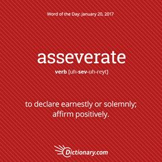 Dictionary.com's Word of the Day - asseverate - to declare earnestly or solemnly.