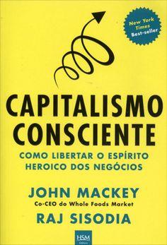 DONE - 2016 - Capitalismo Consciente - Como Liberar o Espírito Heroico Dos Negócios