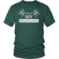 """Happy Saint Patrick's Day - """" Look at My Shamroks """" - custom made funny t-shirts."""