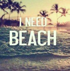 I need beach!