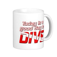 Today is a Good Day to Dive Mugs Gifts For Scuba Divers, Good Day, Diving, Photo Mugs, Funny Jokes, Coffee Mugs, Cool Designs, Buen Dia, Good Morning