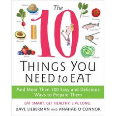 The 10 Things You Need to Eat: And More Than 100 Easy and Delicious Ways to Prepare Them ** Read more  at the image link.
