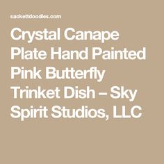 Crystal Canape Plate Hand Painted Pink Butterfly Trinket Dish – Sky Spirit Studios, LLC