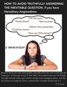 HAE, Hereditary angioedema, chronic illness, rare disease. I use the I'm still here one a lot...