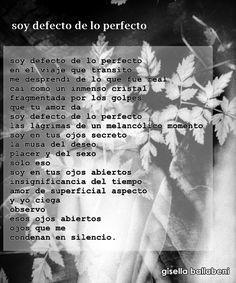 soy defecto de lo perfecto. gisellaballabeni.wixsite.com/poemas