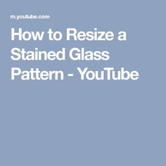 How to Resize a Stained Glass Pattern - YouTube