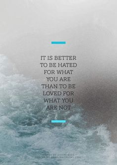It is better to be hated for what you are than to be loved for what you are not | Inspirational Quotes
