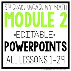 PowerPoints you need to teach 5th Grade Eureka Engage NY Math Module 2 ALL LESSONS: 1-29! PowerPoints include: Fluency Practice Problems Application Problems Concept Development Problems Lesson Debrief Questions ALL POWERPOINTS ARE EDITABLE! The PowerPoints are editable, but you must download KG Part of Me font (link included in editable files).