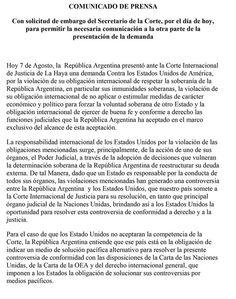 La Argentina presentó una demanda contra los Estados Unidos ante la Corte Internacional de La Haya, por la adopción por parte del poder judicial de ese país de decisiones que vulneran la determinación soberana de la Argentina de reestructurar su deuda externa.