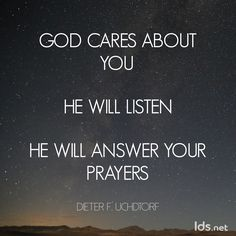 """God cares about you. He will listen. He will answer your prayers."""