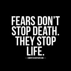 Refuse to let fear stop your pursuits.