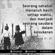"""""""Seorang sahabat menaruh kasih setiap waktu, dan menjadi seorang saudara dalam kesukaran"""" (Amsal 17:17)"""