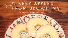 How to Keep Apples from Browning…with essential oils - http://yankeehomestead.com/2015/11/24/how-to-keep-apples-from-browning-with-essential-oils/