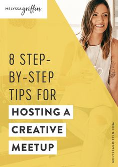 8 Step-by-Step Tips For Hosting A Creative Meetup. Network with other female entrepreneurs and bloggers to grow your biz! #MelyssaGriffin #networking #blogger