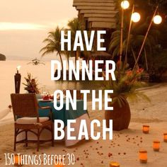 bucket list: have dinner on the beach with someone special