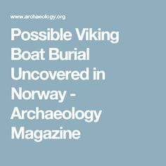 Possible Viking Boat Burial Uncovered in Norway - Archaeology Magazine