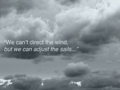 """We can't direct the wind, but we can adjust the sails..."" #positiveattitude #youtakecontrol #quotes"