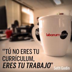"""Tú no eres tu currículum, eres tu trabajo"" Seth Godin"