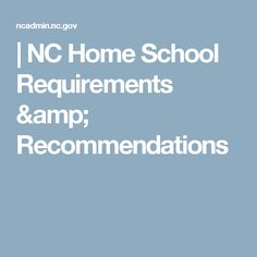 | NC Home School Requirements & Recommendations