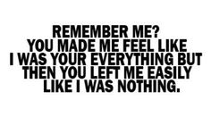 Do you even remember me anymore Or did you forget about me ? You made me feel like i was your everything but then you left me easily like i was nothing. Left Me Quotes, Sad Quotes, Quotes To Live By, Life Quotes, Life Sayings, Qoutes, My Heart Hurts, Love Hurts, Pretty Little Lies
