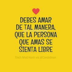 """Debes #Amar de tal manera, que la persona que #Amas se sienta #Libre"". #ThichNhatHanh #FrasesCelebres #Amor @candidman"