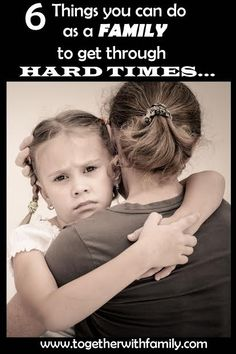 Life is not always easy, here are 6 things you can do as a family to get through hard times!