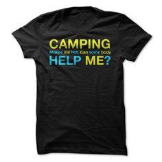 Camping Makes Me Hot. Can Somebody Help Me?  T Shirt, Hoodie, Sweatshirt