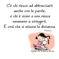 Someone can hug you even just with words, someone else more closer can not even embrace you. So that you measure the distance Brown Co, Lucy Van Pelt, Hug You, Someone Elses, Peanuts, Words, Life, Charlie Brown, Closer