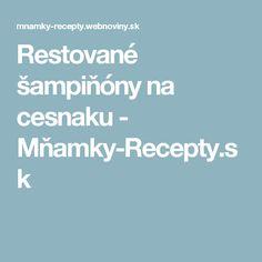Restované šampiňóny na cesnaku - Mňamky-Recepty.sk