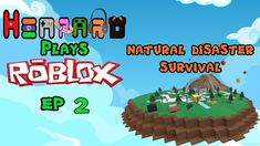 Henpard Plays Roblox - Natural Disaster Survival! EP 2