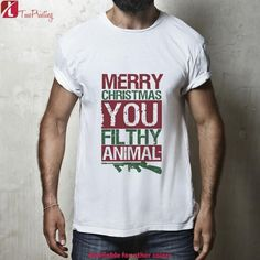 Merry Christmas You Filthy Animal, Funny Quote, christmas gifts for Men T-Shirt, Women T-Shirt, Unisex T-Shirt
