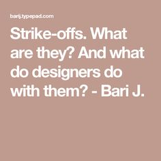 Strike-offs. What are they? And what do designers do with them? - Bari J.