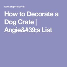 How to Decorate a Dog Crate   Angie's List