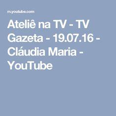 Ateliê na TV - TV Gazeta - 19.07.16 - Cláudia Maria - YouTube