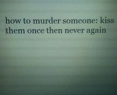 How to murder someone: kiss them once then never again