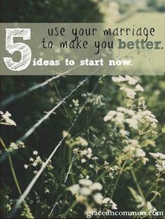 Marriage is the hardest job there is. Regardless of your hardship or circumstance, here are 5 ways you can use your marriage to make you better.
