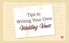 Tips to writing your own wedding vows.