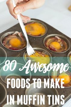 Over 80 awesome foods you can make in a muffin tin... besides muffins. Yum.