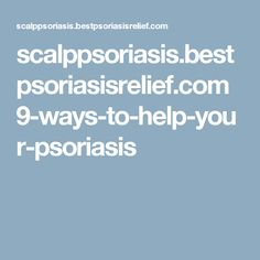 scalppsoriasis.bestpsoriasisrelief.com 9-ways-to-help-your-psoriasis