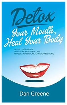 Free Kindle Download: 8th - 12th Nov 2015. Detox Your Mouth, Heal Your Body: Oil Pulling Therapy: One of the Easiest Natural Remedies for Oral Health